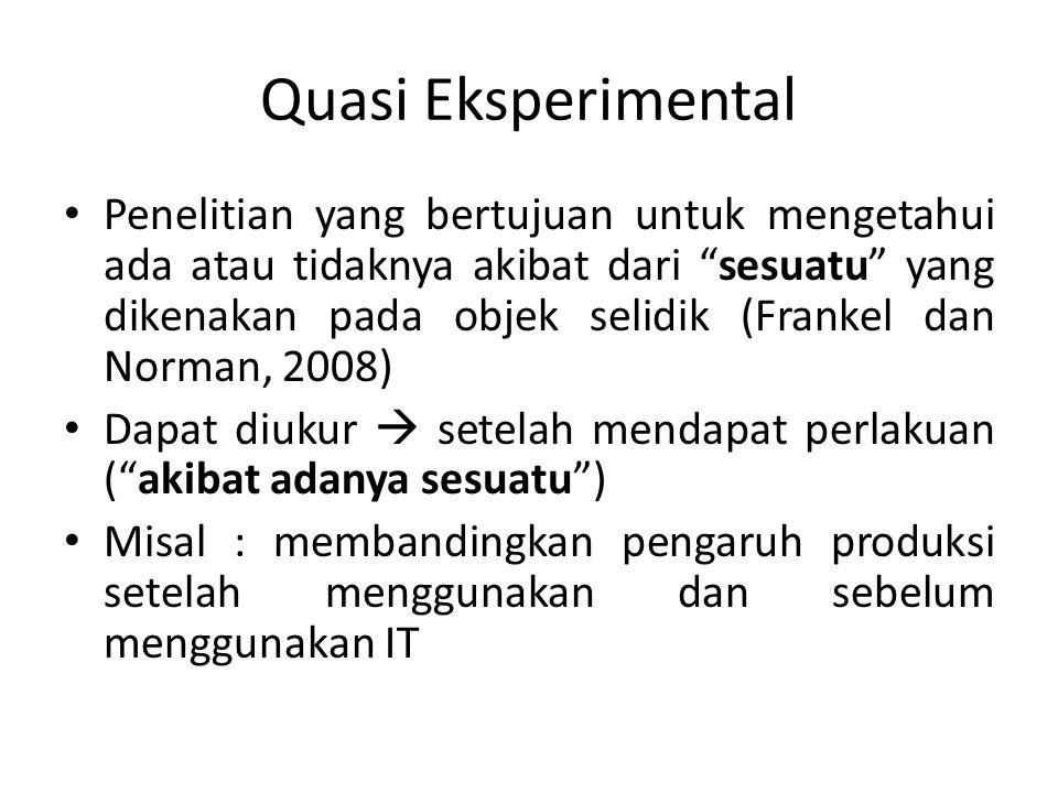 "Quasi Eksperimental Penelitian yang bertujuan untuk mengetahui ada atau tidaknya akibat dari ""sesuatu"" yang dikenakan pada objek selidik (Frankel dan"