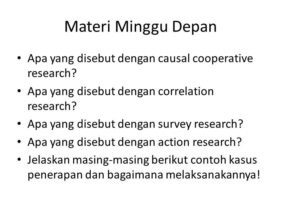Materi Minggu Depan Apa yang disebut dengan causal cooperative research? Apa yang disebut dengan correlation research? Apa yang disebut dengan survey