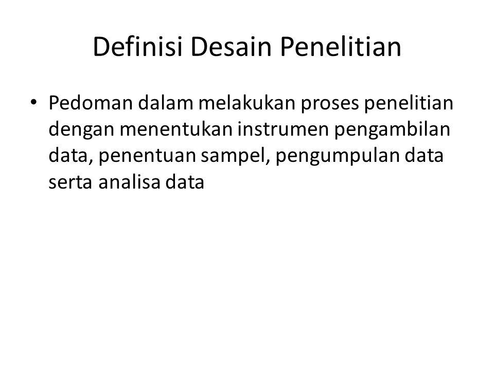 Definisi Desain Penelitian Pedoman dalam melakukan proses penelitian dengan menentukan instrumen pengambilan data, penentuan sampel, pengumpulan data