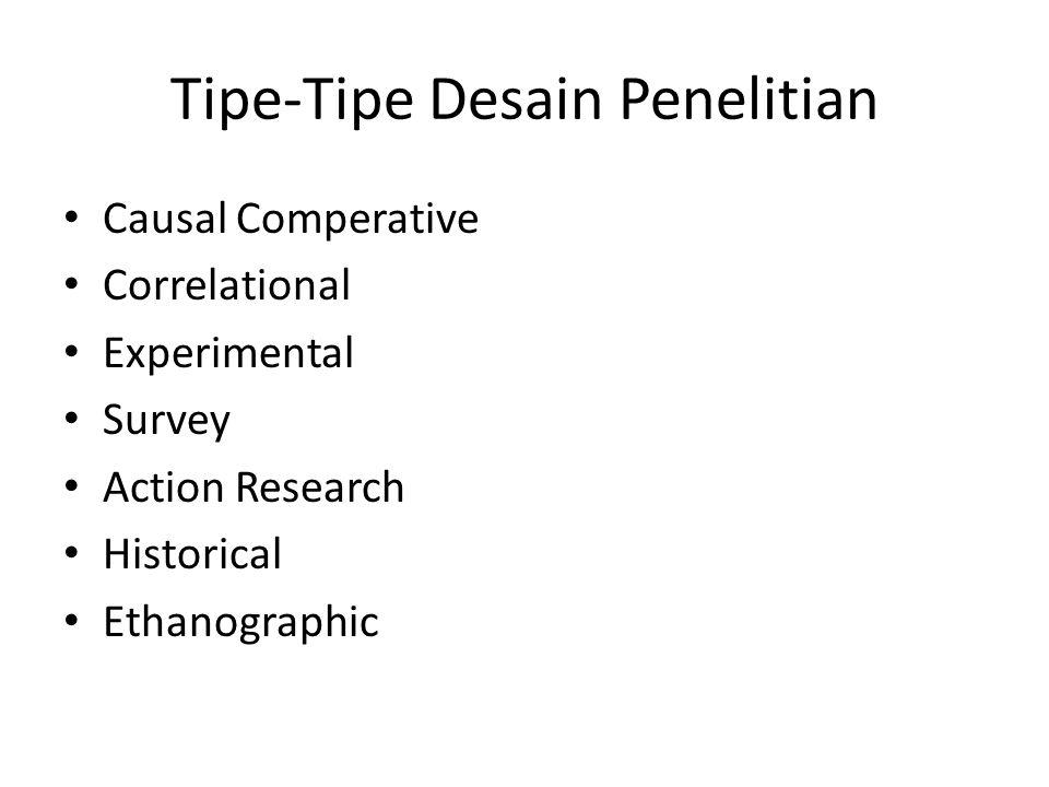 Tipe-Tipe Desain Penelitian Causal Comperative Correlational Experimental Survey Action Research Historical Ethanographic