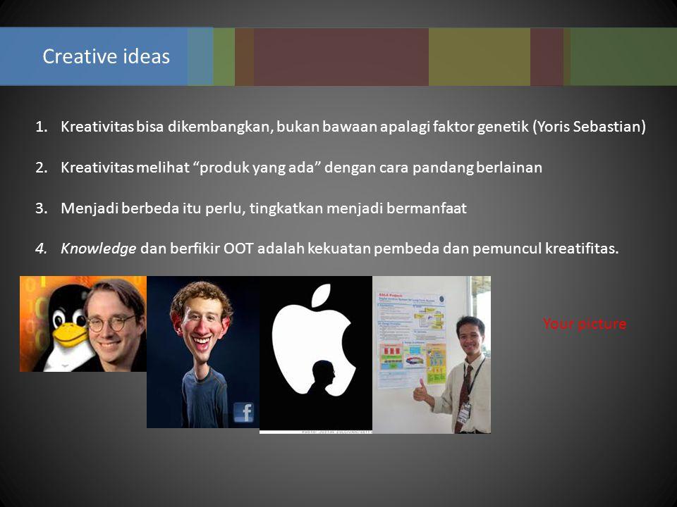 "Creative ideas 1.Kreativitas bisa dikembangkan, bukan bawaan apalagi faktor genetik (Yoris Sebastian) 2.Kreativitas melihat ""produk yang ada"" dengan c"