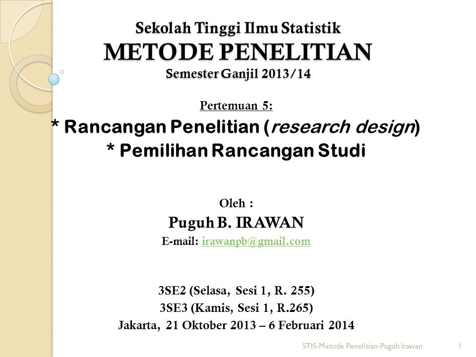 Sekolah Tinggi Ilmu Statistik METODE PENELITIAN Semester Ganjil 2013/14 Pertemuan 5: * Rancangan Penelitian (research design) * Pemilihan Rancangan St