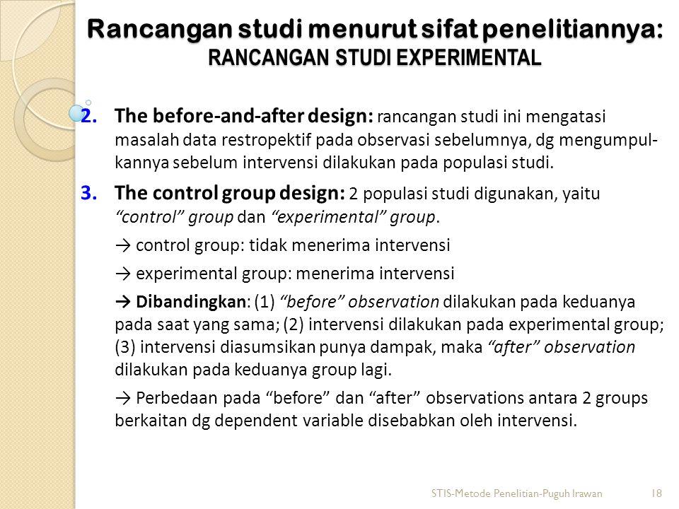 Rancangan studi menurut sifat penelitiannya: RANCANGAN STUDI EXPERIMENTAL 2.The before-and-after design: rancangan studi ini mengatasi masalah data re