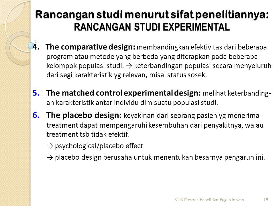 Rancangan studi menurut sifat penelitiannya: RANCANGAN STUDI EXPERIMENTAL 4. The comparative design: membandingkan efektivitas dari beberapa program a