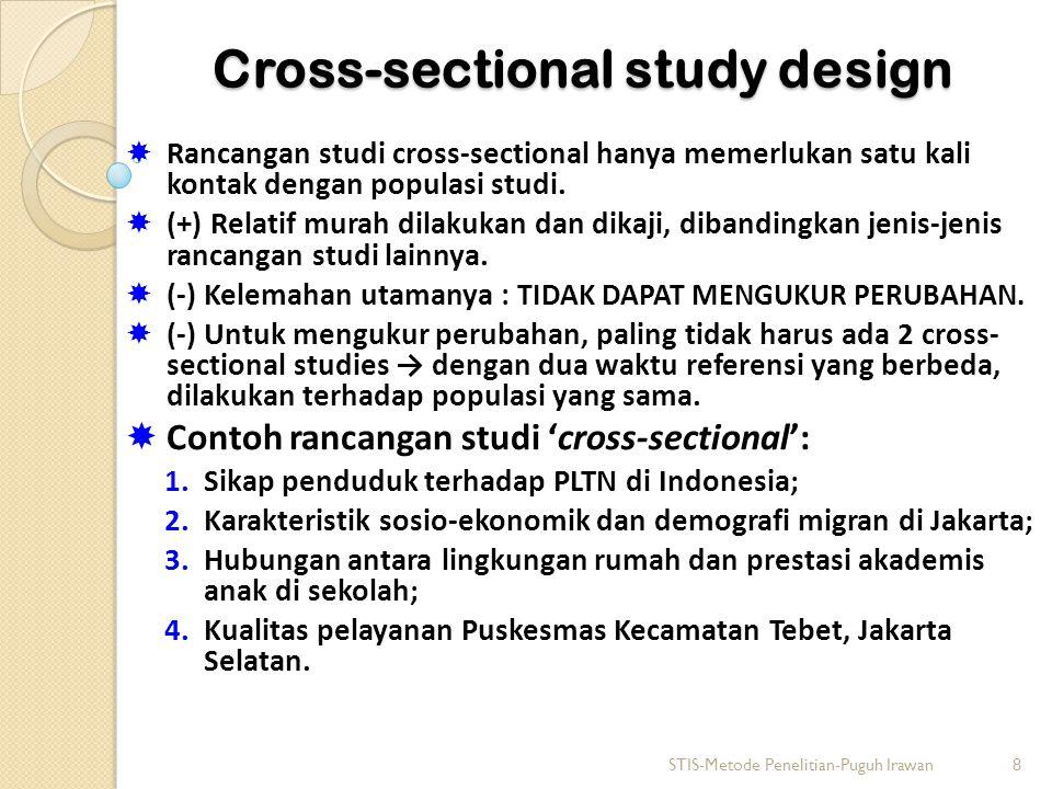 Cross-sectional study design  Rancangan studi cross-sectional hanya memerlukan satu kali kontak dengan populasi studi.  (+) Relatif murah dilakukan