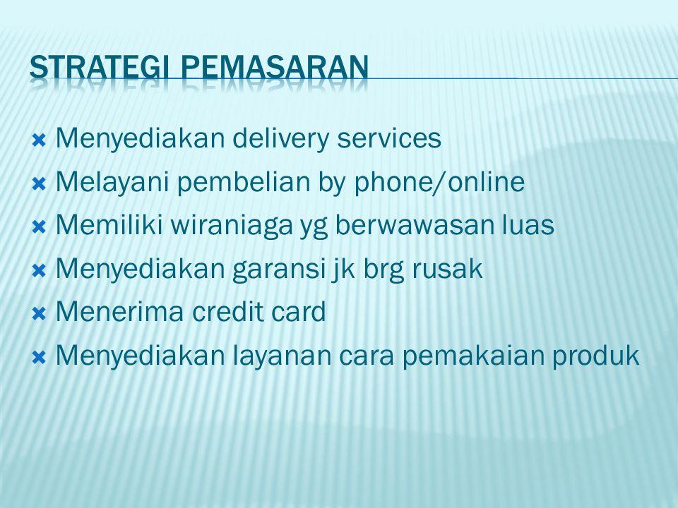  Menyediakan delivery services  Melayani pembelian by phone/online  Memiliki wiraniaga yg berwawasan luas  Menyediakan garansi jk brg rusak  Menerima credit card  Menyediakan layanan cara pemakaian produk