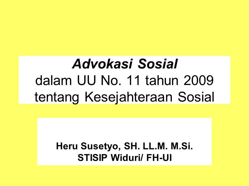 Advokasi Sosial dalam UU No. 11 tahun 2009 tentang Kesejahteraan Sosial Heru Susetyo, SH.