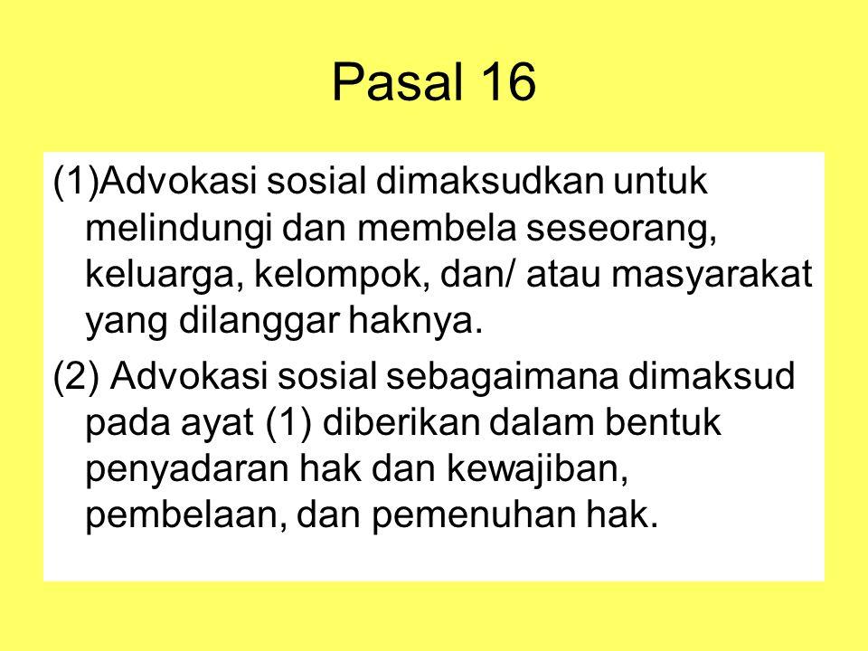 Pasal 16 (1)Advokasi sosial dimaksudkan untuk melindungi dan membela seseorang, keluarga, kelompok, dan/ atau masyarakat yang dilanggar haknya.
