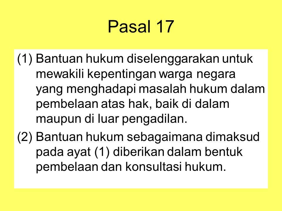 Pasal 17 (1)Bantuan hukum diselenggarakan untuk mewakili kepentingan warga negara yang menghadapi masalah hukum dalam pembelaan atas hak, baik di dalam maupun di luar pengadilan.