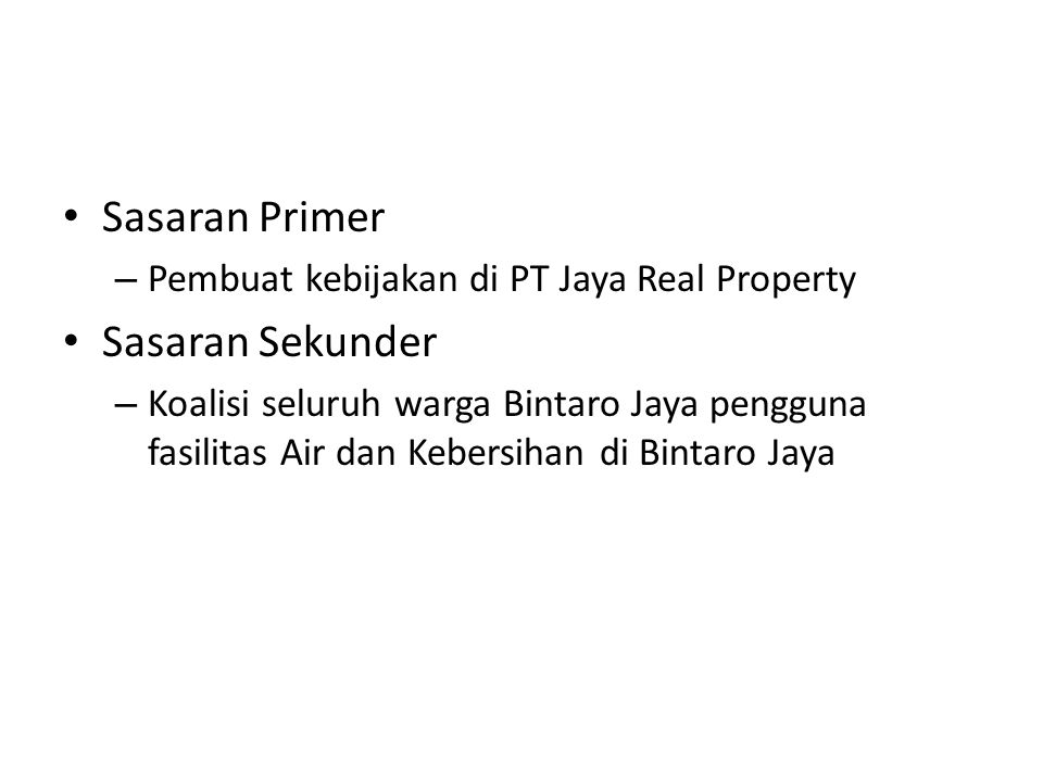 Sasaran Primer – Pembuat kebijakan di PT Jaya Real Property Sasaran Sekunder – Koalisi seluruh warga Bintaro Jaya pengguna fasilitas Air dan Kebersiha