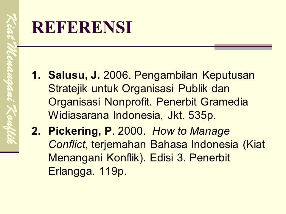 REFERENSI 1.Salusu, J. 2006. Pengambilan Keputusan Stratejik untuk Organisasi Publik dan Organisasi Nonprofit. Penerbit Gramedia Widiasarana Indonesia