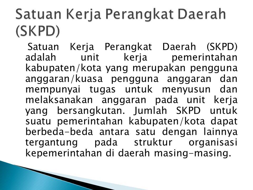 Satuan Kerja Perangkat Daerah (SKPD) adalah unit kerja pemerintahan kabupaten/kota yang merupakan pengguna anggaran/kuasa pengguna anggaran dan mempun