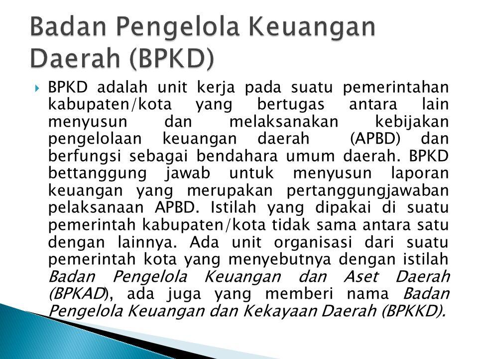  BPKD adalah unit kerja pada suatu pemerintahan kabupaten/kota yang bertugas antara lain menyusun dan melaksanakan kebijakan pengelolaan keuangan dae