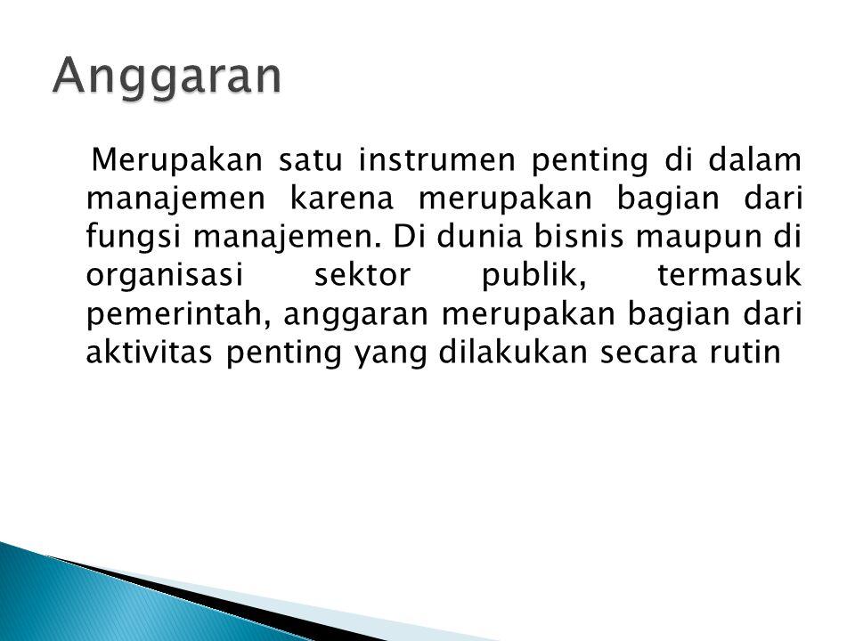 Merupakan satu instrumen penting di dalam manajemen karena merupakan bagian dari fungsi manajemen. Di dunia bisnis maupun di organisasi sektor publik,