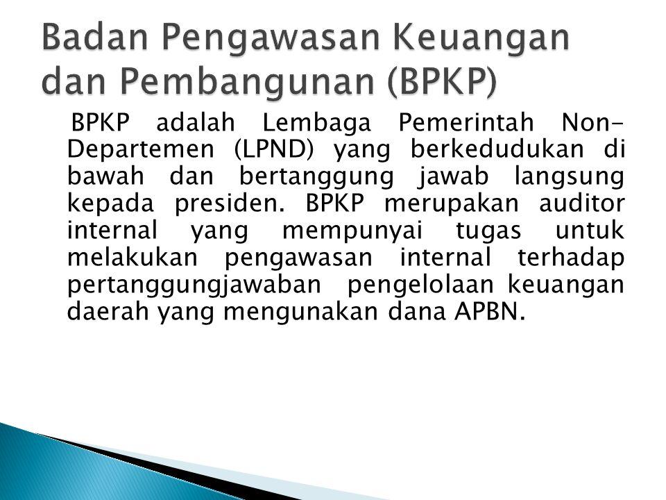 BPKP adalah Lembaga Pemerintah Non- Departemen (LPND) yang berkedudukan di bawah dan bertanggung jawab langsung kepada presiden. BPKP merupakan audito