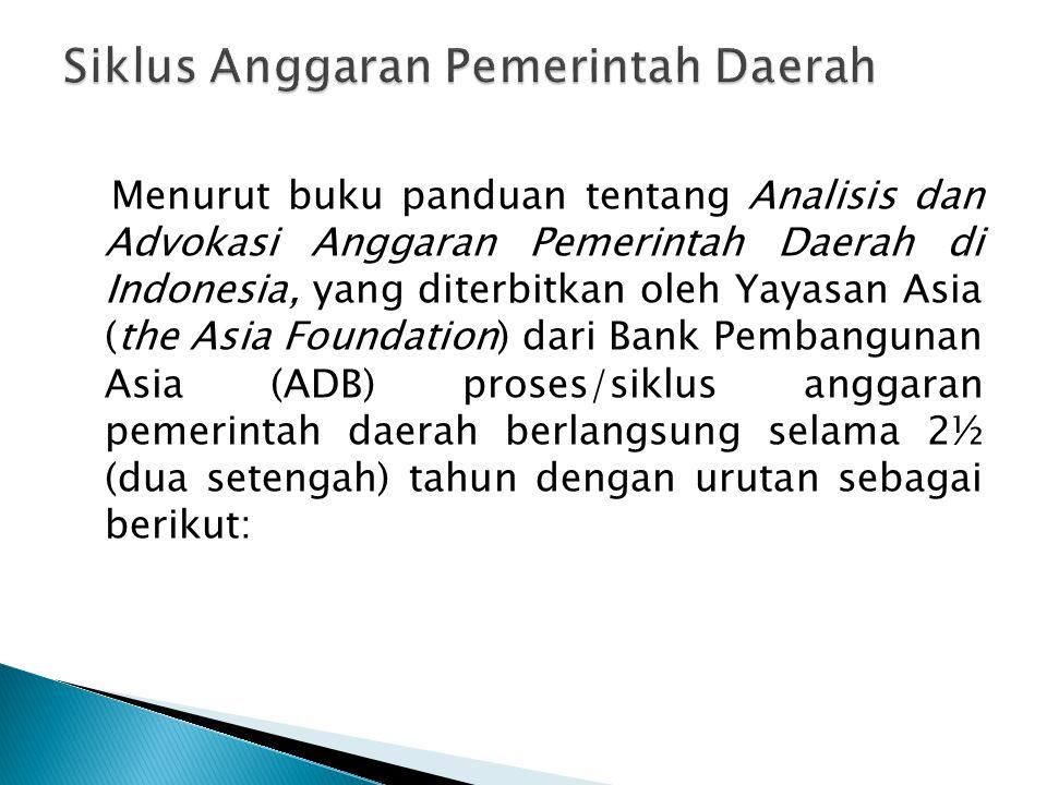Menurut buku panduan tentang Analisis dan Advokasi Anggaran Pemerintah Daerah di Indonesia, yang diterbitkan oleh Yayasan Asia (the Asia Foundation) d