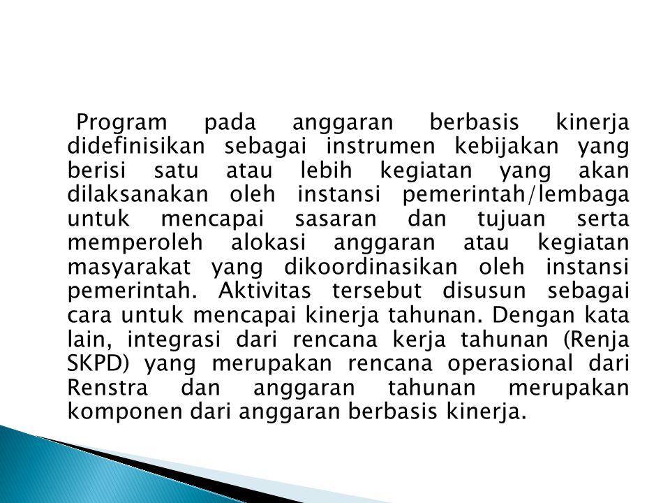 Program pada anggaran berbasis kinerja didefinisikan sebagai instrumen kebijakan yang berisi satu atau lebih kegiatan yang akan dilaksanakan oleh inst