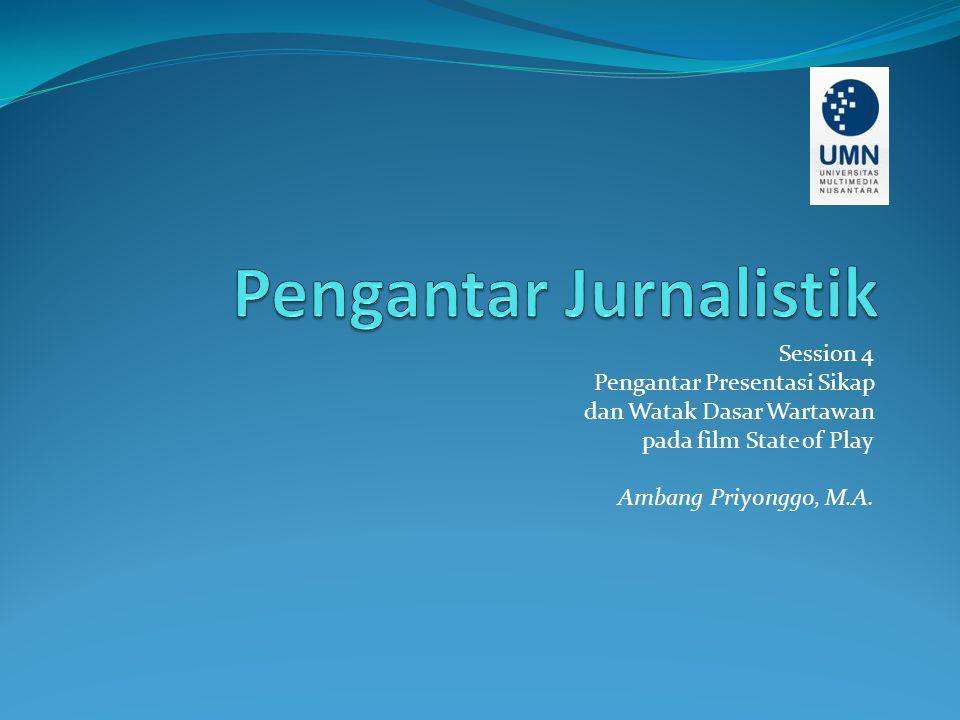 Session 4 Pengantar Presentasi Sikap dan Watak Dasar Wartawan pada film State of Play Ambang Priyonggo, M.A.