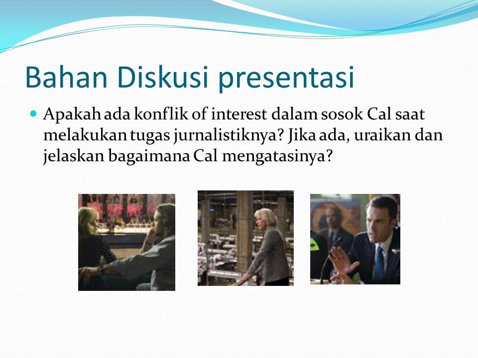 Bahan Diskusi presentasi Apakah ada konflik of interest dalam sosok Cal saat melakukan tugas jurnalistiknya? Jika ada, uraikan dan jelaskan bagaimana