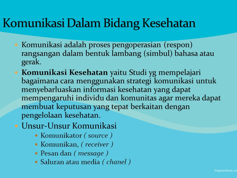 Komunikasi adalah proses pengoperasian (respon) rangsangan dalam bentuk lambang (simbul) bahasa atau gerak. Komunikasi Kesehatan yaitu Studi yg mempel