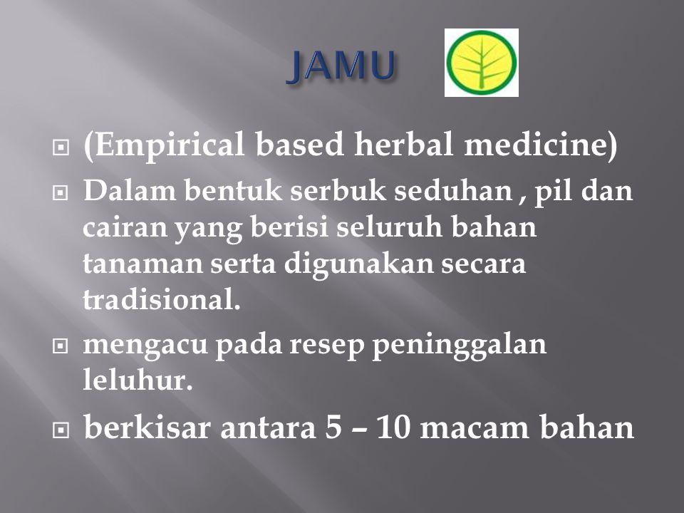  (Empirical based herbal medicine)  Dalam bentuk serbuk seduhan, pil dan cairan yang berisi seluruh bahan tanaman serta digunakan secara tradisional.