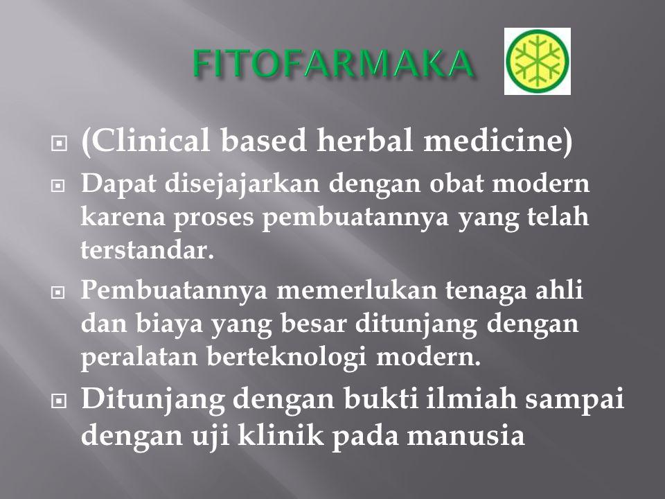  (Clinical based herbal medicine)  Dapat disejajarkan dengan obat modern karena proses pembuatannya yang telah terstandar.