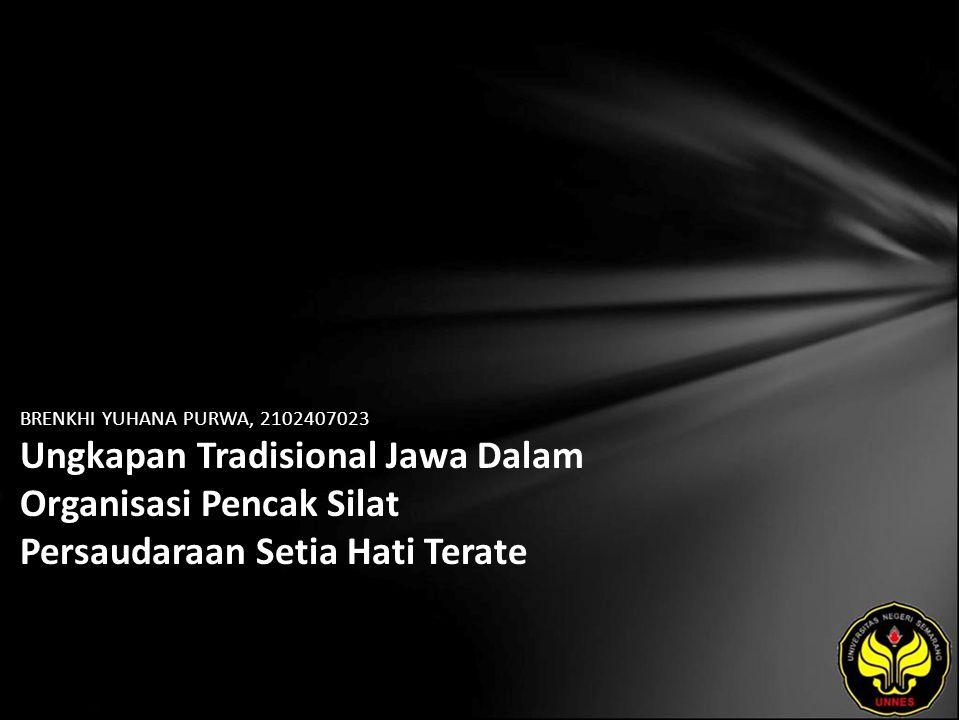 BRENKHI YUHANA PURWA, 2102407023 Ungkapan Tradisional Jawa Dalam Organisasi Pencak Silat Persaudaraan Setia Hati Terate