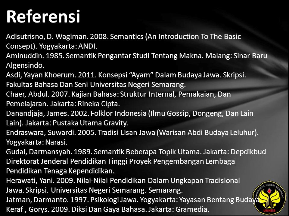 Referensi Adisutrisno, D. Wagiman. 2008. Semantics (An Introduction To The Basic Consept).