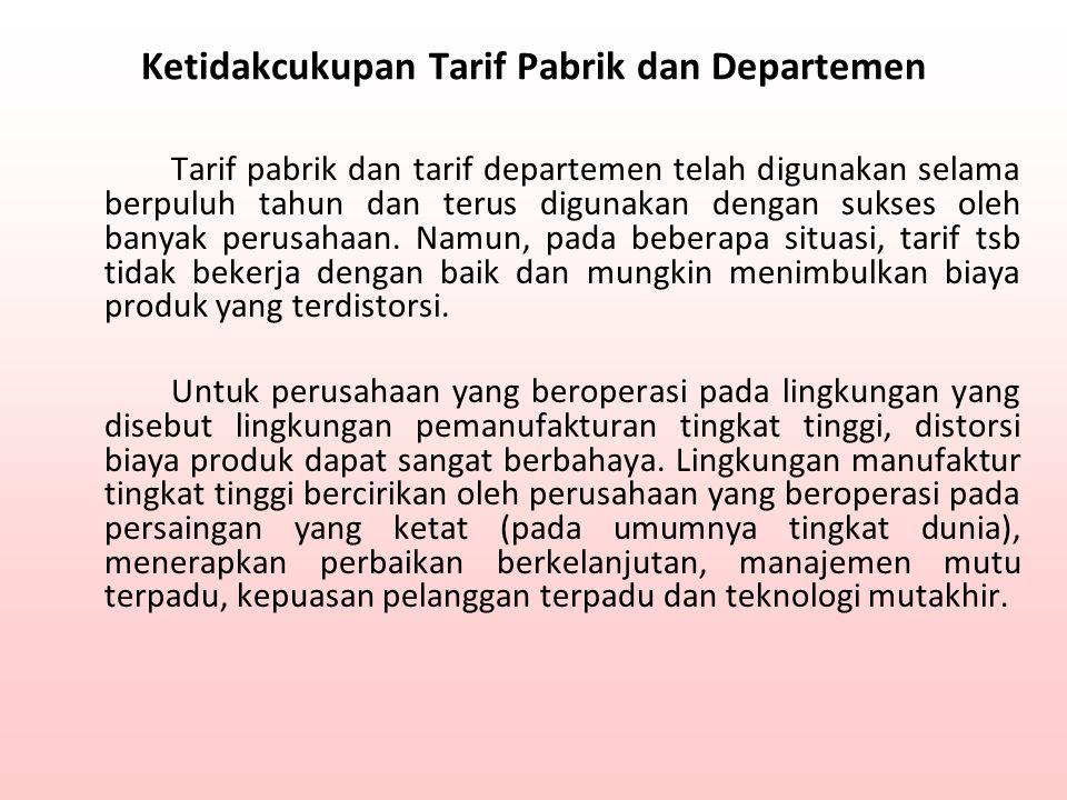 Ketidakcukupan Tarif Pabrik dan Departemen Tarif pabrik dan tarif departemen telah digunakan selama berpuluh tahun dan terus digunakan dengan sukses o