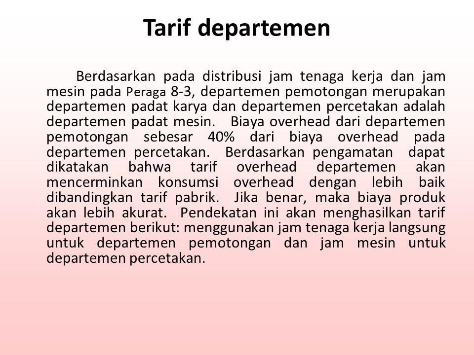 Tarif departemen Berdasarkan pada distribusi jam tenaga kerja dan jam mesin pada Peraga 8-3, departemen pemotongan merupakan departemen padat karya da