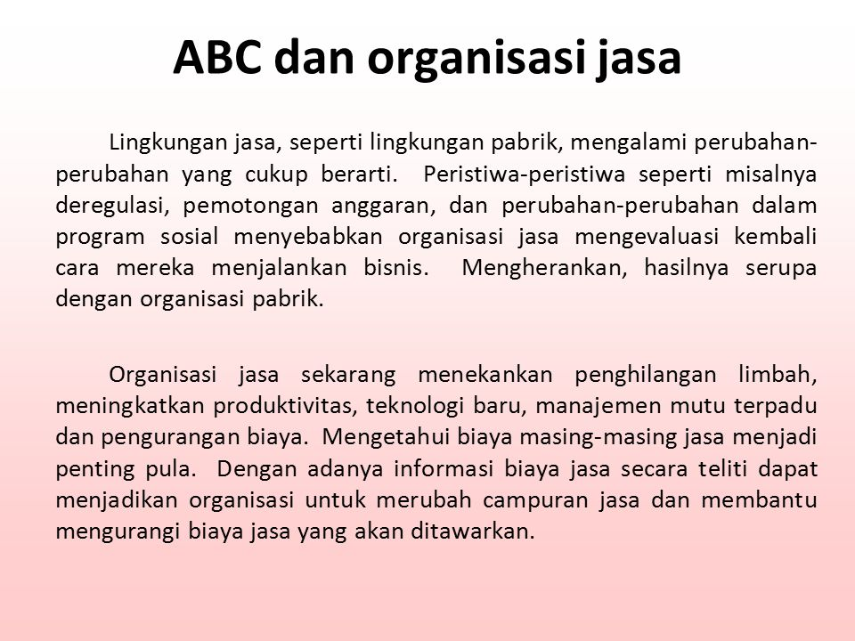 ABC dan organisasi jasa Lingkungan jasa, seperti lingkungan pabrik, mengalami perubahan- perubahan yang cukup berarti. Peristiwa-peristiwa seperti mis