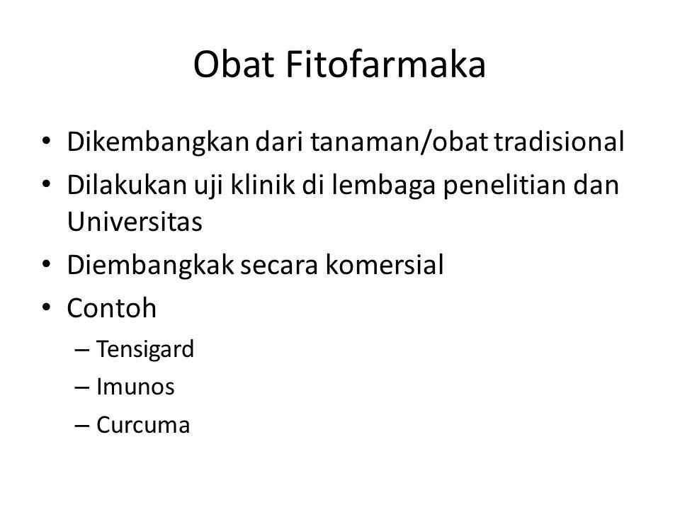 Obat Fitofarmaka Dikembangkan dari tanaman/obat tradisional Dilakukan uji klinik di lembaga penelitian dan Universitas Diembangkak secara komersial Co