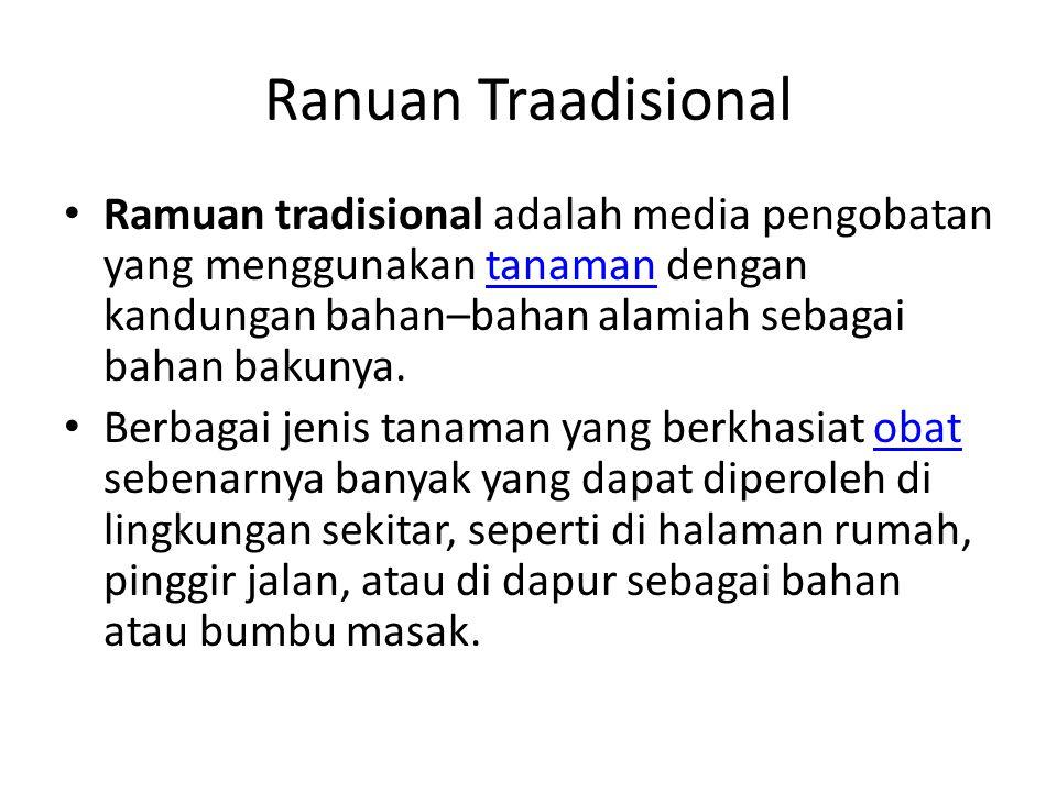 Ranuan Traadisional Ramuan tradisional adalah media pengobatan yang menggunakan tanaman dengan kandungan bahan–bahan alamiah sebagai bahan bakunya.tan
