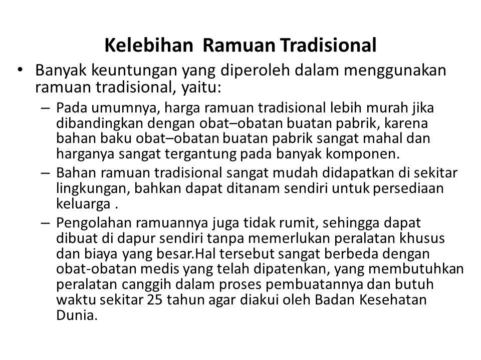 Kelebihan Ramuan Tradisional Banyak keuntungan yang diperoleh dalam menggunakan ramuan tradisional, yaitu: – Pada umumnya, harga ramuan tradisional le