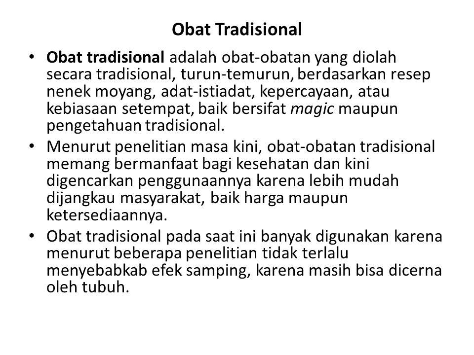 Obat Tradisional Obat tradisional adalah obat-obatan yang diolah secara tradisional, turun-temurun, berdasarkan resep nenek moyang, adat-istiadat, kep