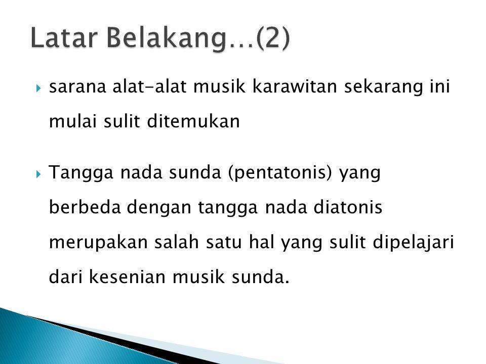  sarana alat-alat musik karawitan sekarang ini mulai sulit ditemukan  Tangga nada sunda (pentatonis) yang berbeda dengan tangga nada diatonis merupakan salah satu hal yang sulit dipelajari dari kesenian musik sunda.