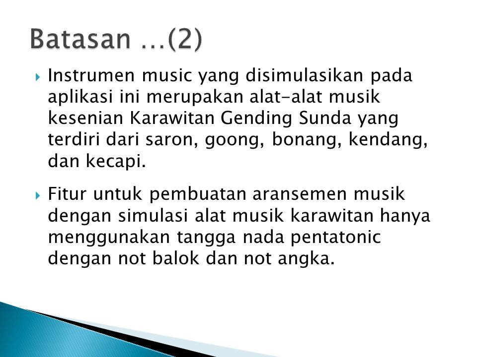  Instrumen music yang disimulasikan pada aplikasi ini merupakan alat-alat musik kesenian Karawitan Gending Sunda yang terdiri dari saron, goong, bonang, kendang, dan kecapi.