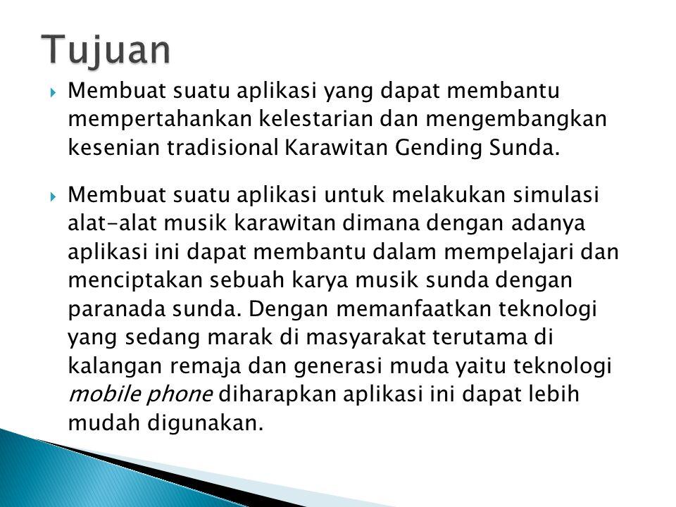  Membuat suatu aplikasi yang dapat membantu mempertahankan kelestarian dan mengembangkan kesenian tradisional Karawitan Gending Sunda.