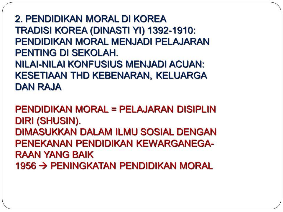 2. PENDIDIKAN MORAL DI KOREA TRADISI KOREA (DINASTI YI) 1392-1910: PENDIDIKAN MORAL MENJADI PELAJARAN PENTING DI SEKOLAH. NILAI-NILAI KONFUSIUS MENJAD