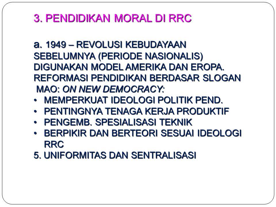 3. PENDIDIKAN MORAL DI RRC a. 1949 – REVOLUSI KEBUDAYAAN SEBELUMNYA (PERIODE NASIONALIS) DIGUNAKAN MODEL AMERIKA DAN EROPA. REFORMASI PENDIDIKAN BERDA