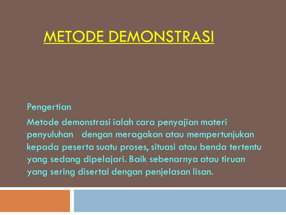 METODE DEMONSTRASI Pengertian Metode demonstrasi ialah cara penyajian materi penyuluhan dengan meragakan atau mempertunjukan kepada peserta suatu pros