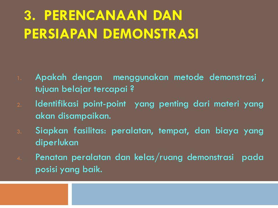 3. PERENCANAAN DAN PERSIAPAN DEMONSTRASI 1. Apakah dengan menggunakan metode demonstrasi, tujuan belajar tercapai ? 2. Identifikasi point-point yang p