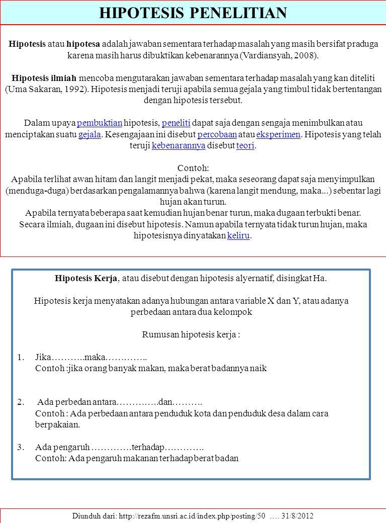 HIPOTESIS PENELITIAN Diunduh dari: http://rezafm.unsri.ac.id/index.php/posting/50 …. 31/8/2012 Hipotesis atau hipotesa adalah jawaban sementara terhad