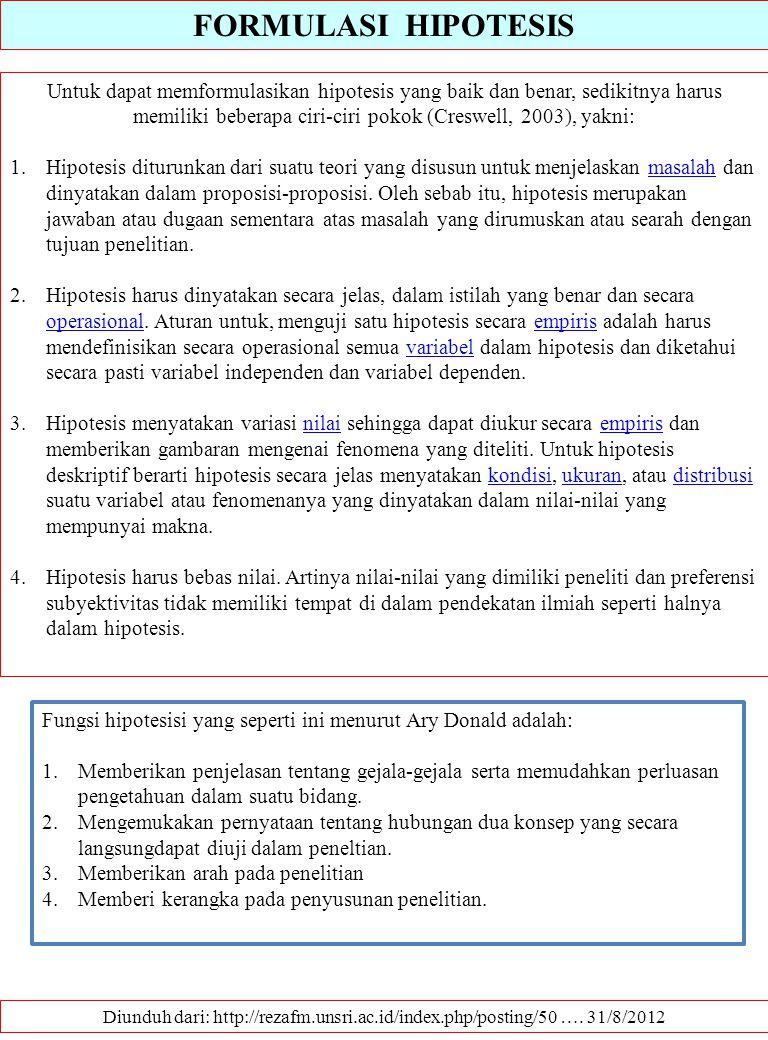 FORMULASI HIPOTESIS Diunduh dari: http://rezafm.unsri.ac.id/index.php/posting/50 …. 31/8/2012 Untuk dapat memformulasikan hipotesis yang baik dan bena