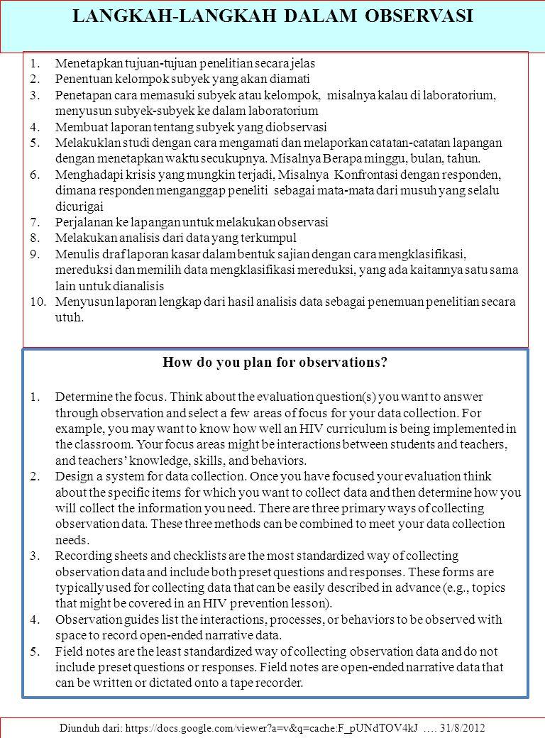 LANGKAH-LANGKAH DALAM OBSERVASI Diunduh dari: https://docs.google.com/viewer?a=v&q=cache:F_pUNdTOV4kJ …. 31/8/2012 1.Menetapkan tujuan-tujuan peneliti