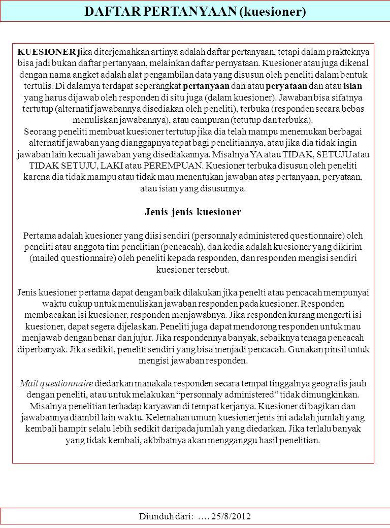 DAFTAR PERTANYAAN (kuesioner) Diunduh dari: …. 25/8/2012 KUESIONER jika diterjemahkan artinya adalah daftar pertanyaan, tetapi dalam prakteknya bisa j