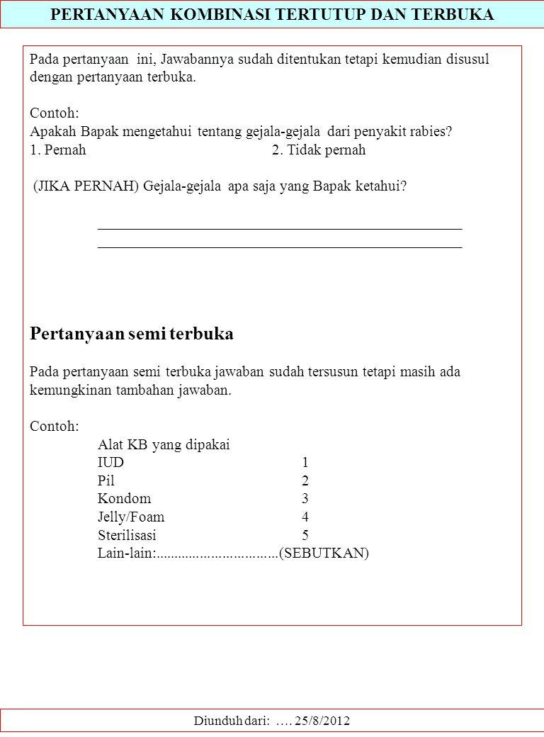 PERTANYAAN KOMBINASI TERTUTUP DAN TERBUKA Diunduh dari: …. 25/8/2012 Pada pertanyaan ini, Jawabannya sudah ditentukan tetapi kemudian disusul dengan p