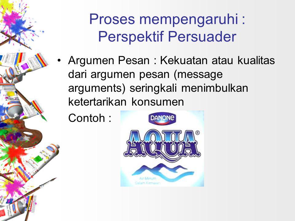 Proses mempengaruhi : Perspektif Persuader Sinyal periferal : musik latar,pemandangan,dan grafik.