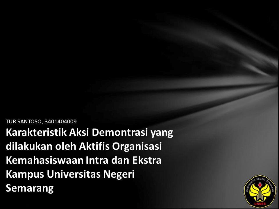 TUR SANTOSO, 3401404009 Karakteristik Aksi Demontrasi yang dilakukan oleh Aktifis Organisasi Kemahasiswaan Intra dan Ekstra Kampus Universitas Negeri Semarang