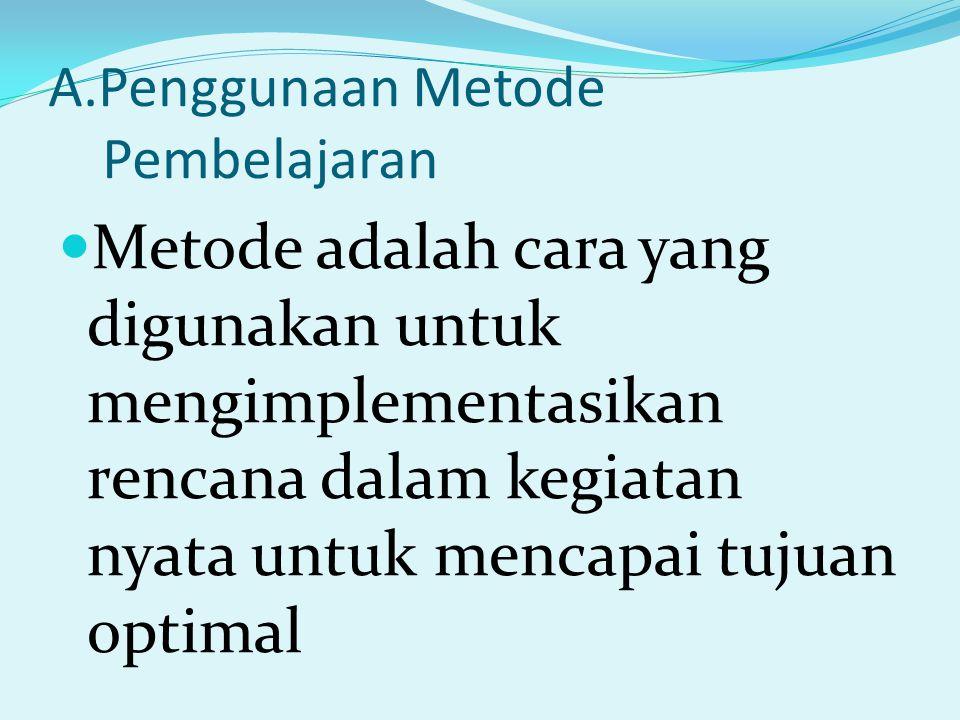 A.Penggunaan Metode Pembelajaran Metode adalah cara yang digunakan untuk mengimplementasikan rencana dalam kegiatan nyata untuk mencapai tujuan optima